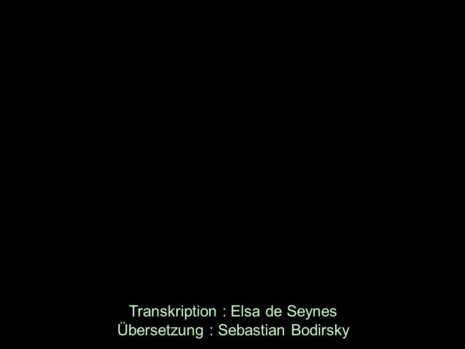 Transkription : Elsa de Seynes Übersetzung : Sebastian Bodirsky