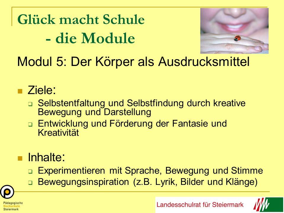 Glück macht Schule - die Module Modul 5: Der Körper als Ausdrucksmittel Ziele : Selbstentfaltung und Selbstfindung durch kreative Bewegung und Darstel