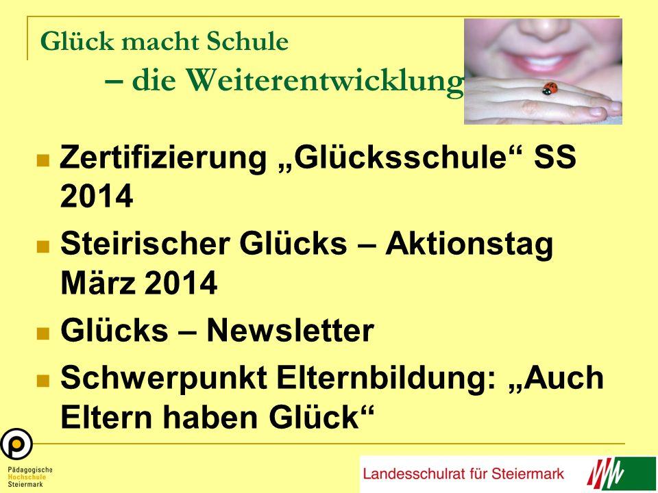 Glück macht Schule – die Weiterentwicklung Zertifizierung Glücksschule SS 2014 Steirischer Glücks – Aktionstag März 2014 Glücks – Newsletter Schwerpun