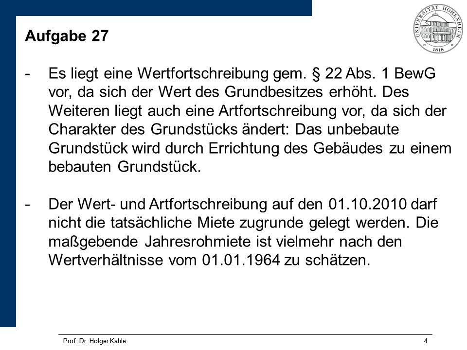 Prof.Dr. Holger Kahle4 4 Aufgabe 27 -Es liegt eine Wertfortschreibung gem.