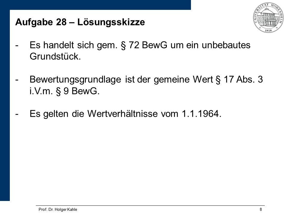 Prof.Dr. Holger Kahle8 8 Aufgabe 28 – Lösungsskizze -Es handelt sich gem.