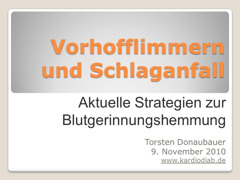 Vorhofflimmern und Schlaganfall Torsten Donaubauer 9. November 2010 www.kardiodiab.de Aktuelle Strategien zur Blutgerinnungshemmung