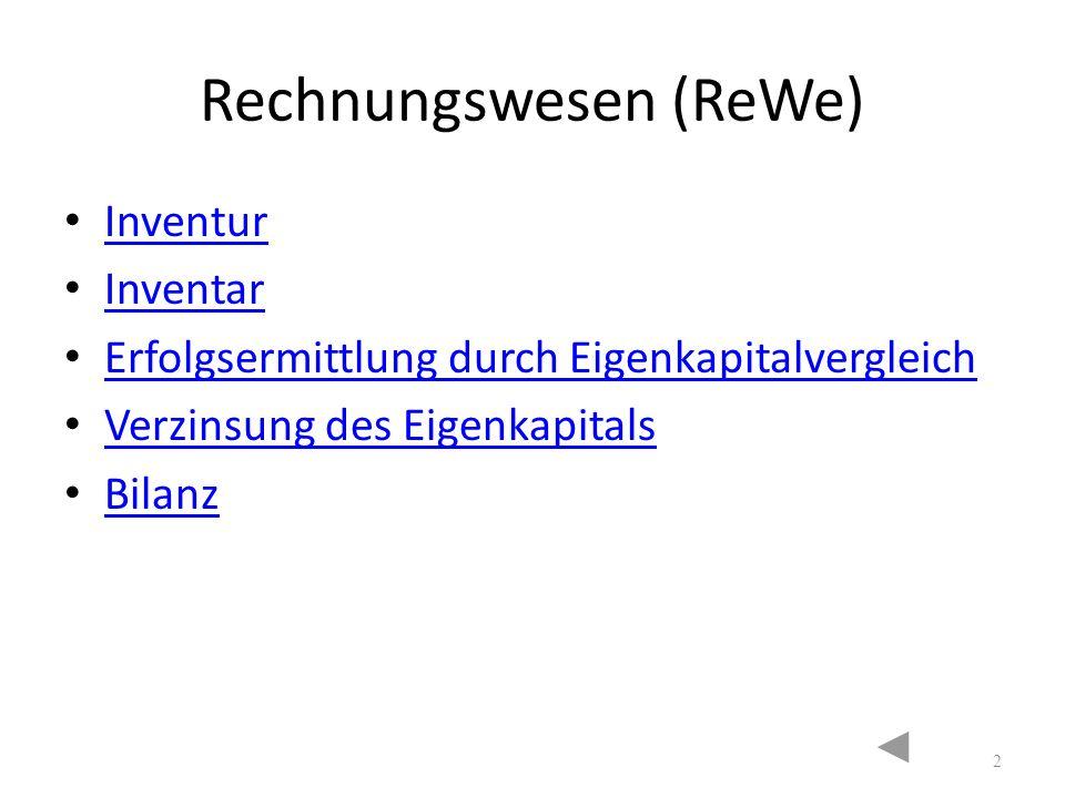 Rechnungswesen (ReWe) Inventur Inventar Erfolgsermittlung durch Eigenkapitalvergleich Verzinsung des Eigenkapitals Bilanz 2