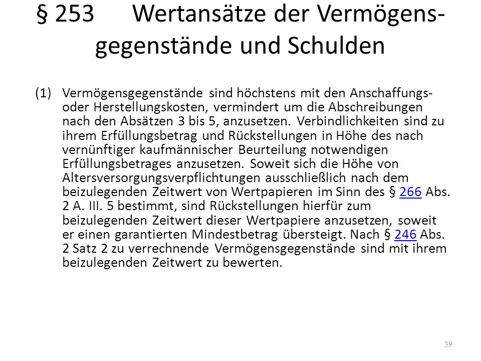 § 253Wertansätze der Vermögens- gegenstände und Schulden (1)Vermögensgegenstände sind höchstens mit den Anschaffungs- oder Herstellungskosten, vermind