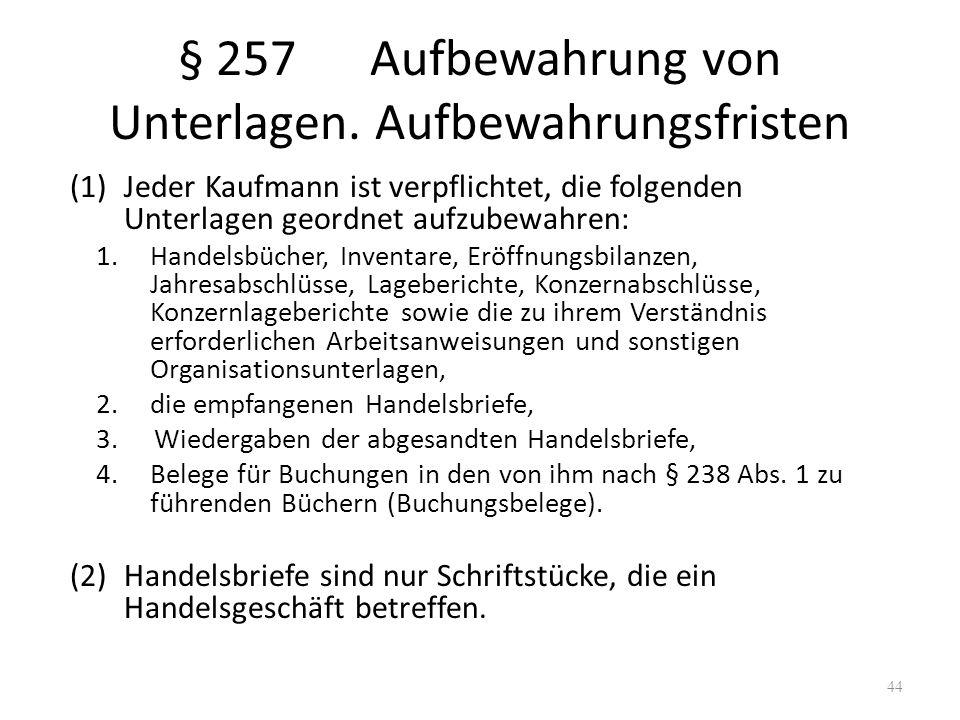 § 257Aufbewahrung von Unterlagen. Aufbewahrungsfristen (1)Jeder Kaufmann ist verpflichtet, die folgenden Unterlagen geordnet aufzubewahren: 1.Handelsb