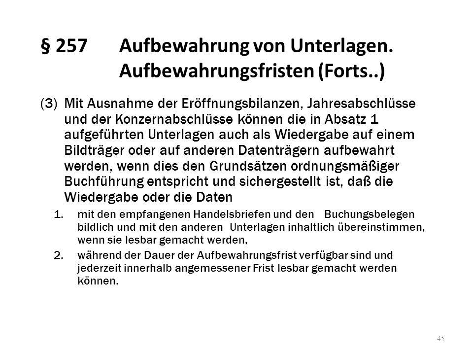 § 257Aufbewahrung von Unterlagen. Aufbewahrungsfristen (Forts..) (3)Mit Ausnahme der Eröffnungsbilanzen, Jahresabschlüsse und der Konzernabschlüsse kö