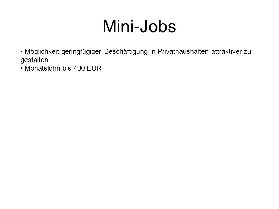 Mini-Jobs Möglichkeit geringfügiger Beschäftigung in Privathaushalten attraktiver zu gestalten Monatslohn bis 400 EUR