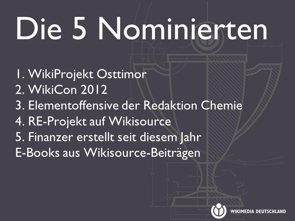 Die 5 Nominierten 1. WikiProjekt Osttimor 2. WikiCon 2012 3.