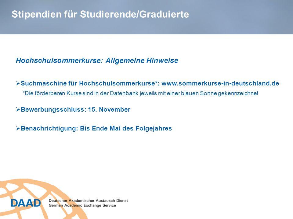 Stipendien für Studierende/Graduierte Hochschulsommerkurse: Allgemeine Hinweise Suchmaschine für Hochschulsommerkurse*: www.sommerkurse-in-deutschland