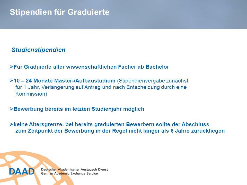 Stipendien für Graduierte Für Graduierte aller wissenschaftlichen Fächer ab Bachelor 10 – 24 Monate Master-/Aufbaustudium (Stipendienvergabe zunächst
