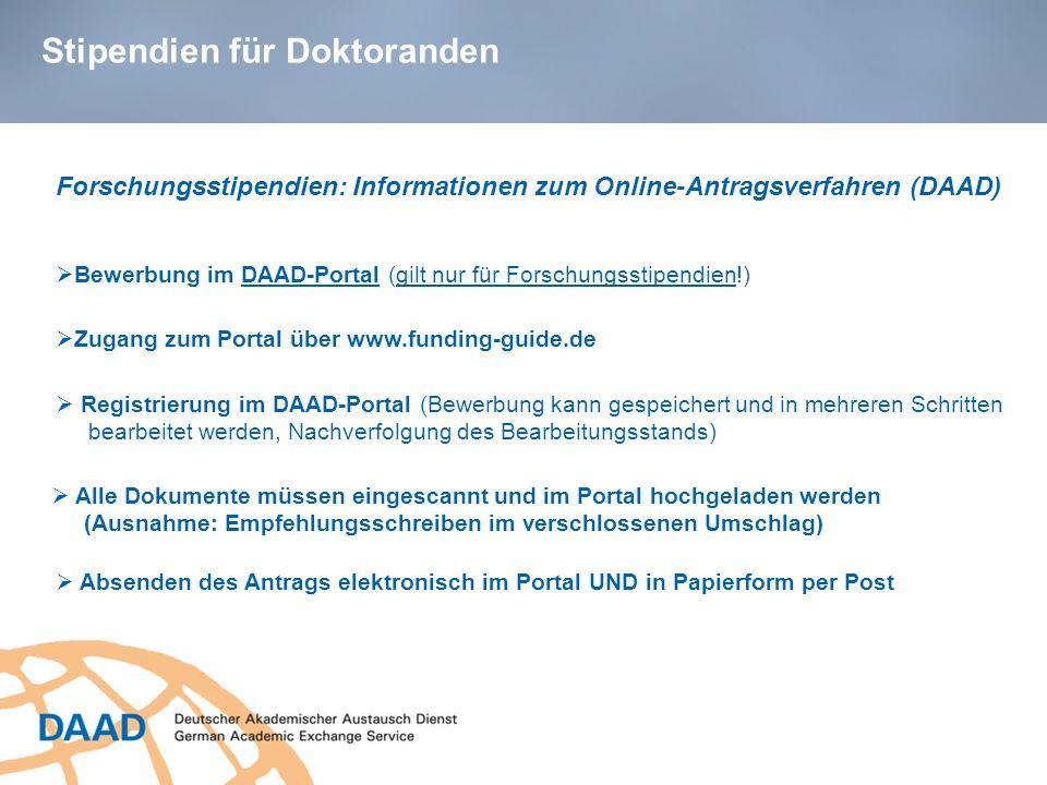 Stipendien für Doktoranden Bewerbung im DAAD-Portal (gilt nur für Forschungsstipendien!) Forschungsstipendien: Informationen zum Online-Antragsverfahr