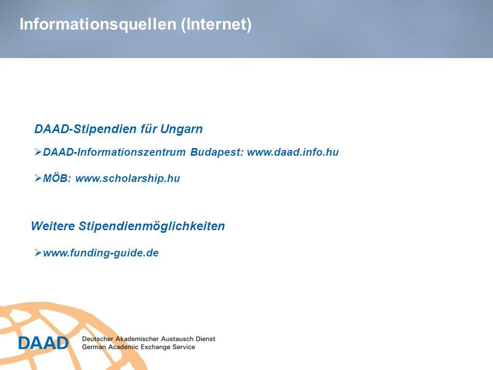 Informationsquellen (Internet) DAAD-Stipendien für Ungarn DAAD-Informationszentrum Budapest: www.daad.info.hu Weitere Stipendienmöglichkeiten www.fund