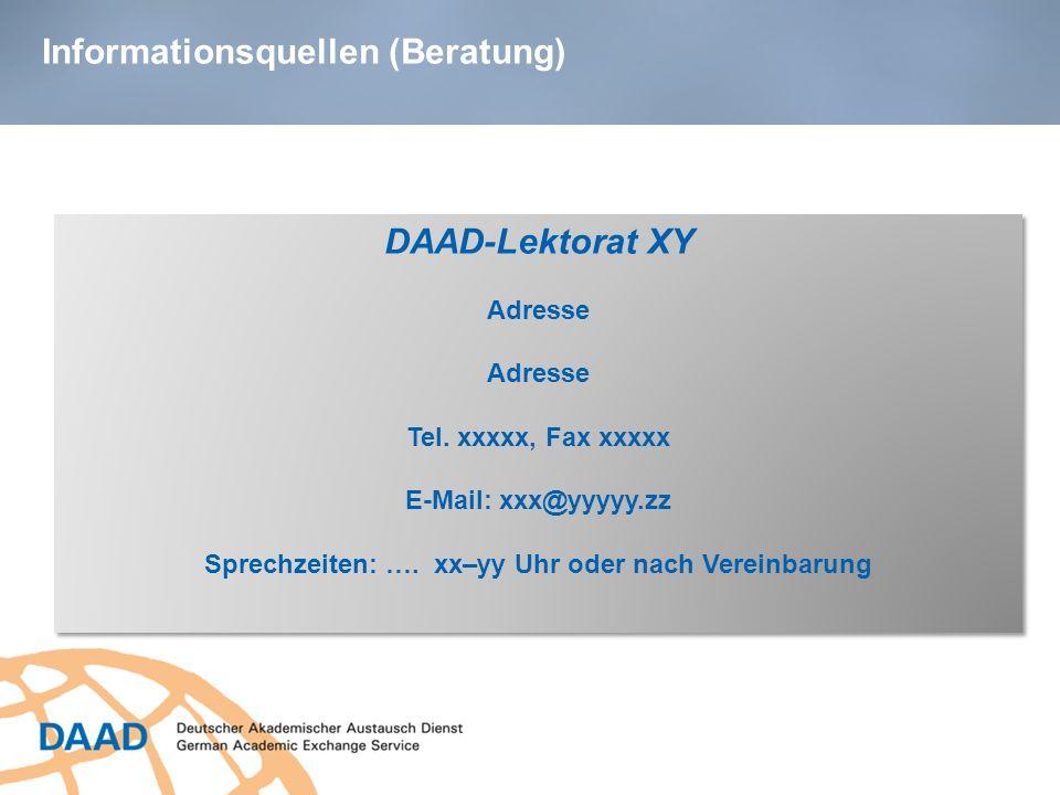 Informationsquellen (Beratung) DAAD-Lektorat XY Adresse Tel. xxxxx, Fax xxxxx E-Mail: xxx@yyyyy.zz Sprechzeiten: …. xx–yy Uhr oder nach Vereinbarung D