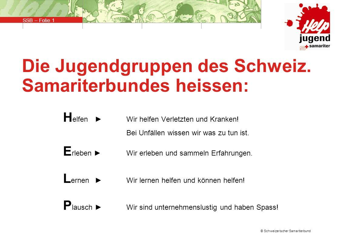 SSB – Folie 1 © Schweizerischer Samariterbund Die Jugendgruppen des Schweiz.