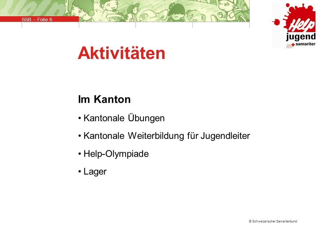 SSB – Folie 6 © Schweizerischer Samariterbund Aktivitäten Im Kanton Kantonale Übungen Kantonale Weiterbildung für Jugendleiter Help-Olympiade Lager