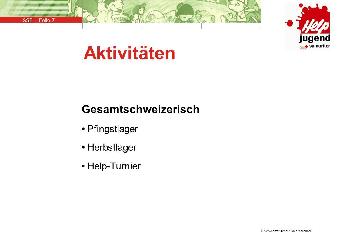 SSB – Folie 7 © Schweizerischer Samariterbund Aktivitäten Gesamtschweizerisch Pfingstlager Herbstlager Help-Turnier