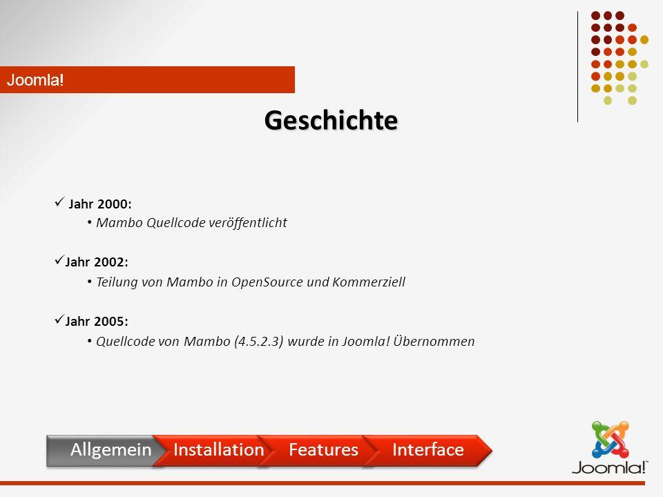Jahr 2000: Mambo Quellcode veröffentlicht Jahr 2002: Teilung von Mambo in OpenSource und Kommerziell Jahr 2005: Quellcode von Mambo (4.5.2.3) wurde in Joomla.
