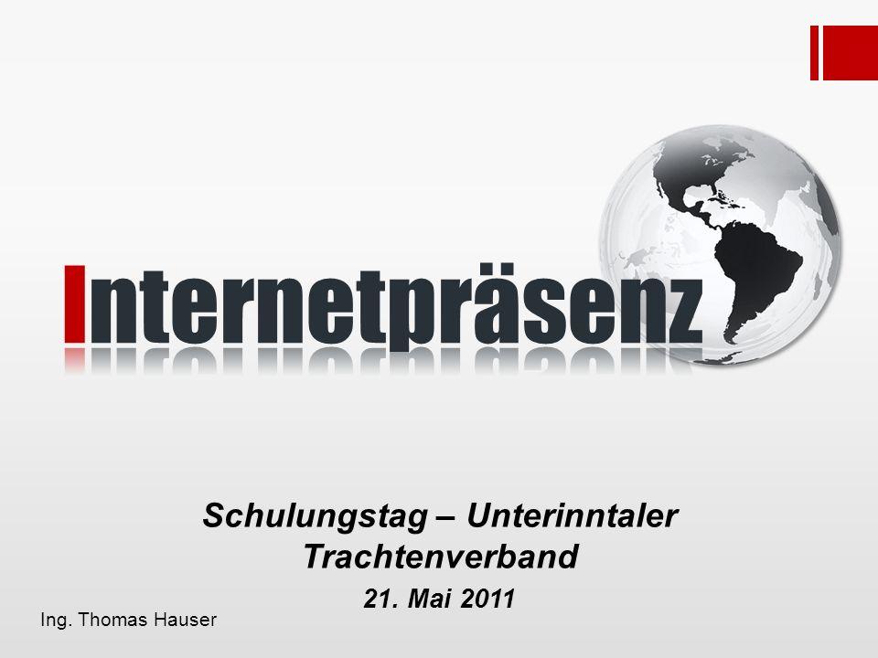 Schulungstag – Unterinntaler Trachtenverband 21. Mai 2011 Ing. Thomas Hauser