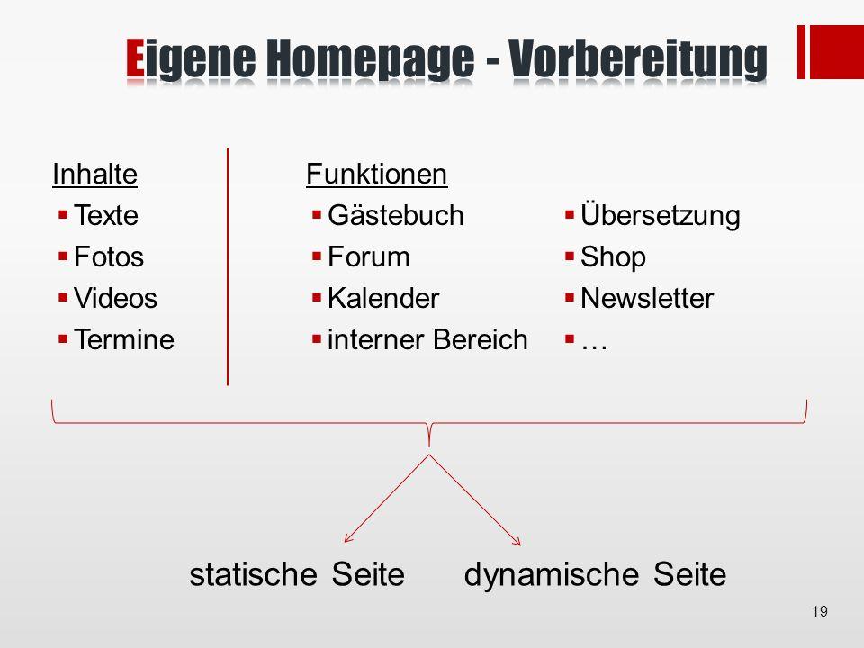 Inhalte Texte Fotos Videos Termine Funktionen Gästebuch Forum Kalender interner Bereich Übersetzung Shop Newsletter … statische Seitedynamische Seite 19