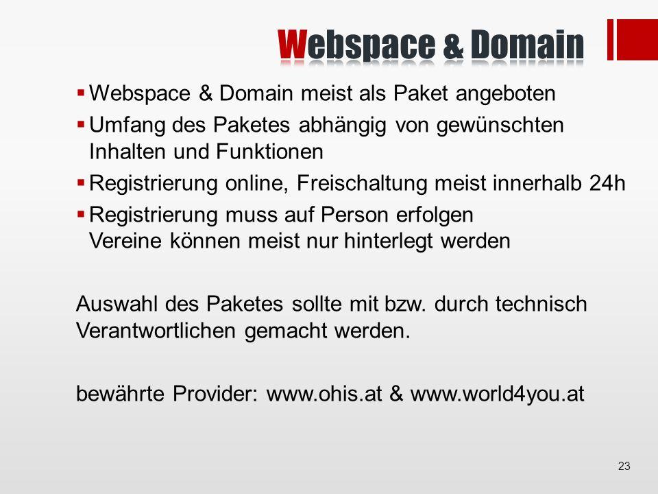 Webspace & Domain meist als Paket angeboten Umfang des Paketes abhängig von gewünschten Inhalten und Funktionen Registrierung online, Freischaltung meist innerhalb 24h Registrierung muss auf Person erfolgen Vereine können meist nur hinterlegt werden Auswahl des Paketes sollte mit bzw.