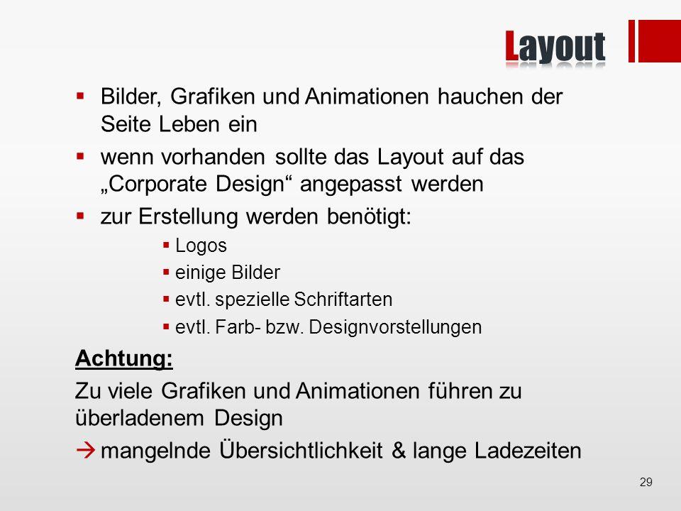 Bilder, Grafiken und Animationen hauchen der Seite Leben ein wenn vorhanden sollte das Layout auf das Corporate Design angepasst werden zur Erstellung werden benötigt: Logos einige Bilder evtl.