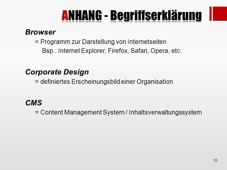 Browser = Programm zur Darstellung von Internetseiten Bsp.: Internet Explorer, Firefox, Safari, Opera, etc.