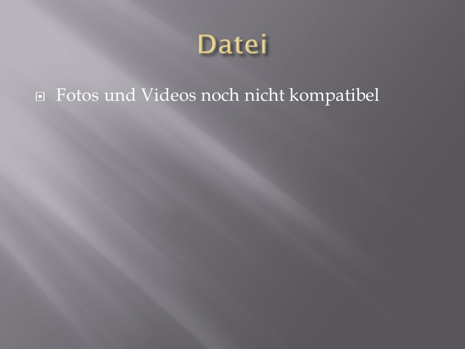 Fotos und Videos noch nicht kompatibel