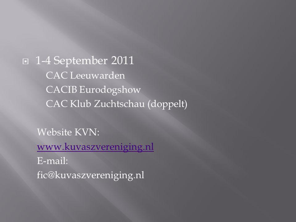 1-4 September 2011 CAC Leeuwarden CACIB Eurodogshow CAC Klub Zuchtschau (doppelt) Website KVN: www.kuvaszvereniging.nl E-mail: fic@kuvaszvereniging.nl