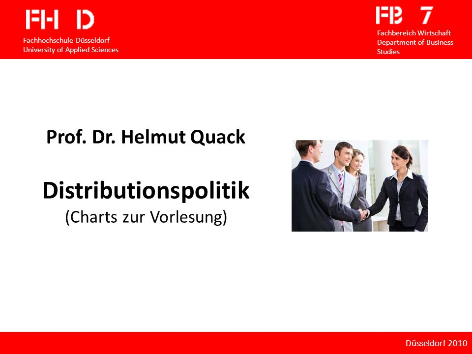 Distributionspolitik 12. Fallsammlung Prof. Dr. Helmut Quack Distributionspolitik (Charts zur Vorlesung) Fachhochschule Düsseldorf University of Appli