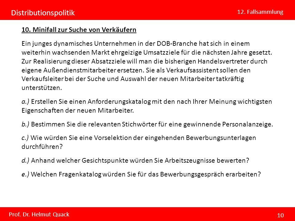 Distributionspolitik 12. Fallsammlung Prof. Dr. Helmut Quack 10 10. Minifall zur Suche von Verkäufern Ein junges dynamisches Unternehmen in der DOB-Br
