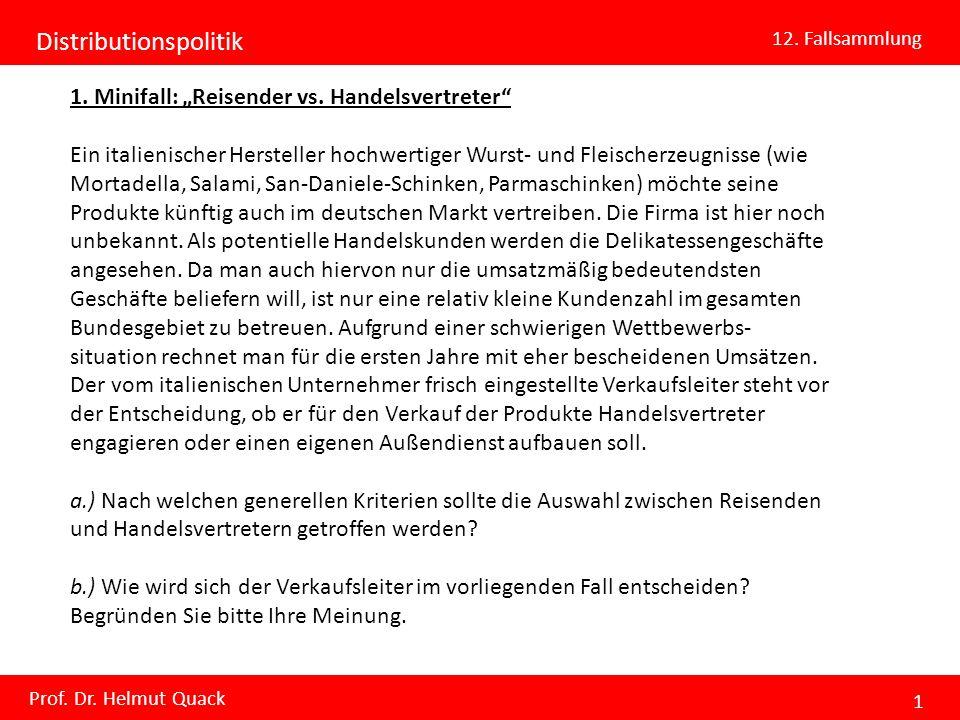 Distributionspolitik 12. Fallsammlung Prof. Dr. Helmut Quack 1 1. Minifall: Reisender vs. Handelsvertreter Ein italienischer Hersteller hochwertiger W