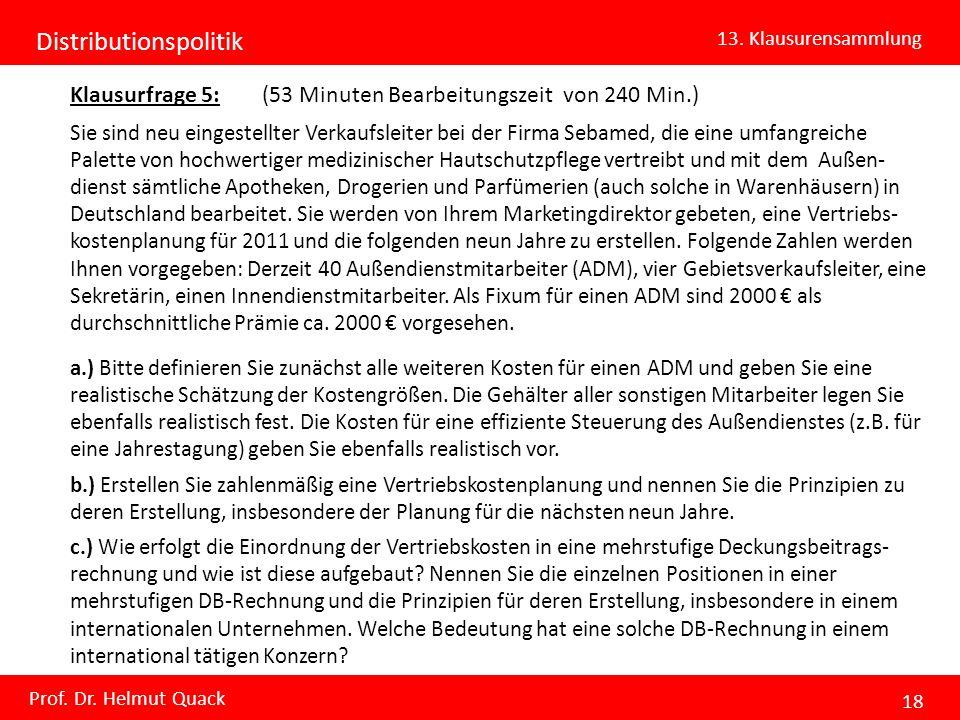 Distributionspolitik 13. Klausurensammlung Prof. Dr. Helmut Quack 18 Klausurfrage 5: (53 Minuten Bearbeitungszeit von 240 Min.) Sie sind neu eingestel