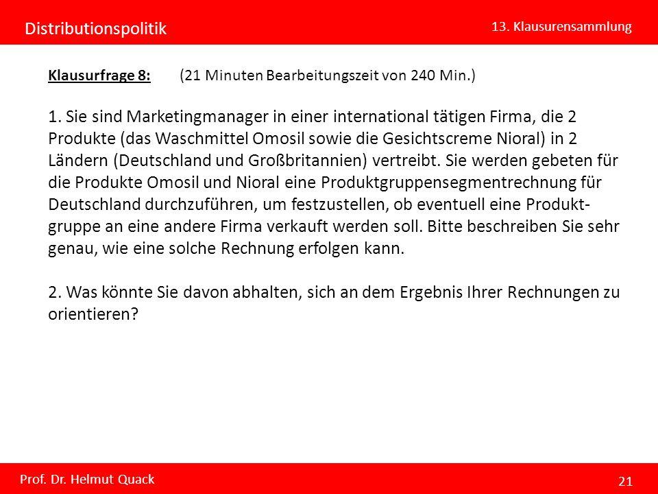 Distributionspolitik 13. Klausurensammlung Prof. Dr. Helmut Quack 21 Klausurfrage 8: (21 Minuten Bearbeitungszeit von 240 Min.) 1. Sie sind Marketingm