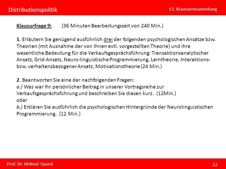 Distributionspolitik 13. Klausurensammlung Prof. Dr. Helmut Quack 22 Klausurfrage 9: (36 Minuten Bearbeitungszeit von 240 Min.) 1. Erläutern Sie genüg