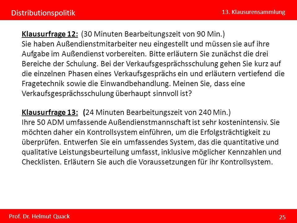 Distributionspolitik 13. Klausurensammlung Prof. Dr. Helmut Quack 25 Klausurfrage 12: (30 Minuten Bearbeitungszeit von 90 Min.) Sie haben Außendienstm