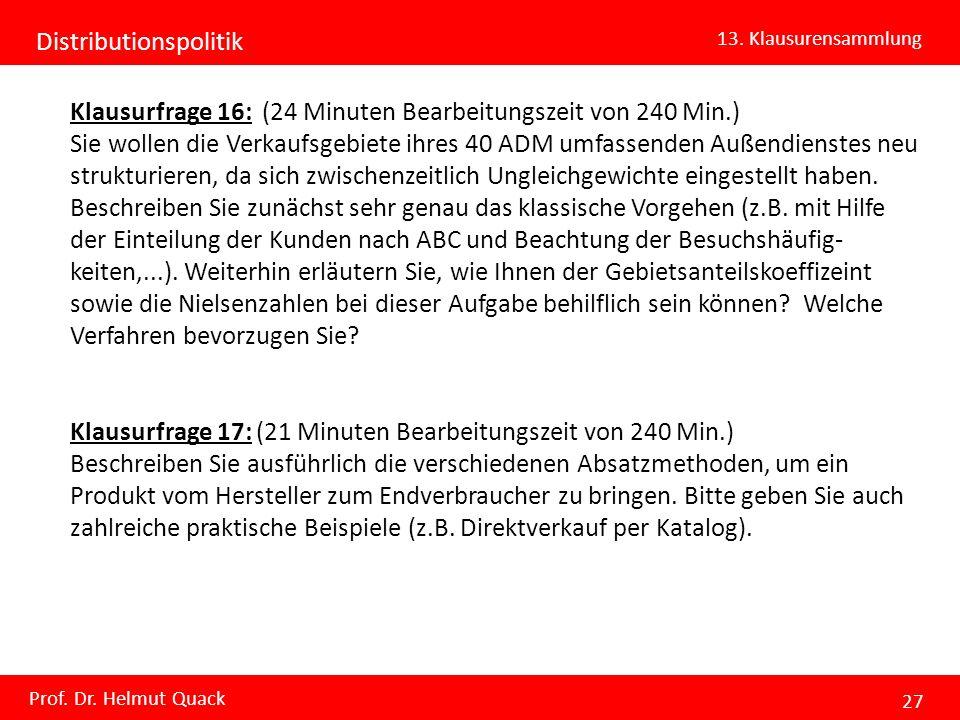 Distributionspolitik 13. Klausurensammlung Prof. Dr. Helmut Quack 27 Klausurfrage 16: (24 Minuten Bearbeitungszeit von 240 Min.) Sie wollen die Verkau