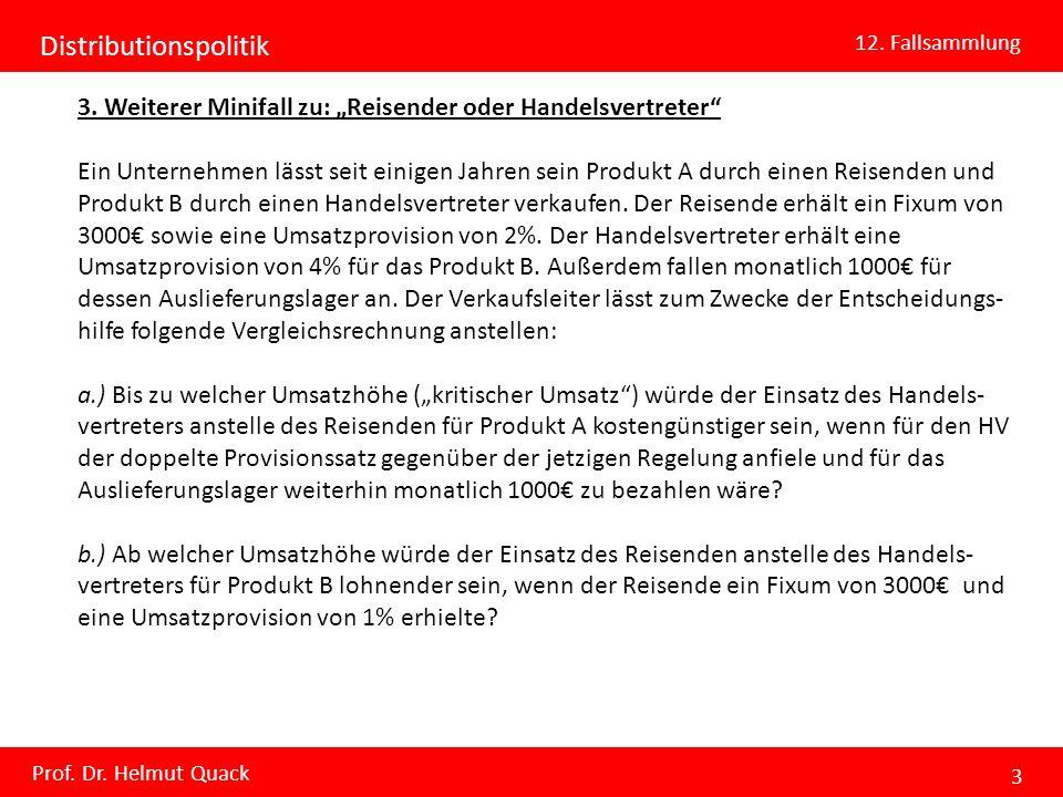 Distributionspolitik 12. Fallsammlung Prof. Dr. Helmut Quack 3 3. Weiterer Minifall zu: Reisender oder Handelsvertreter Ein Unternehmen lässt seit ein