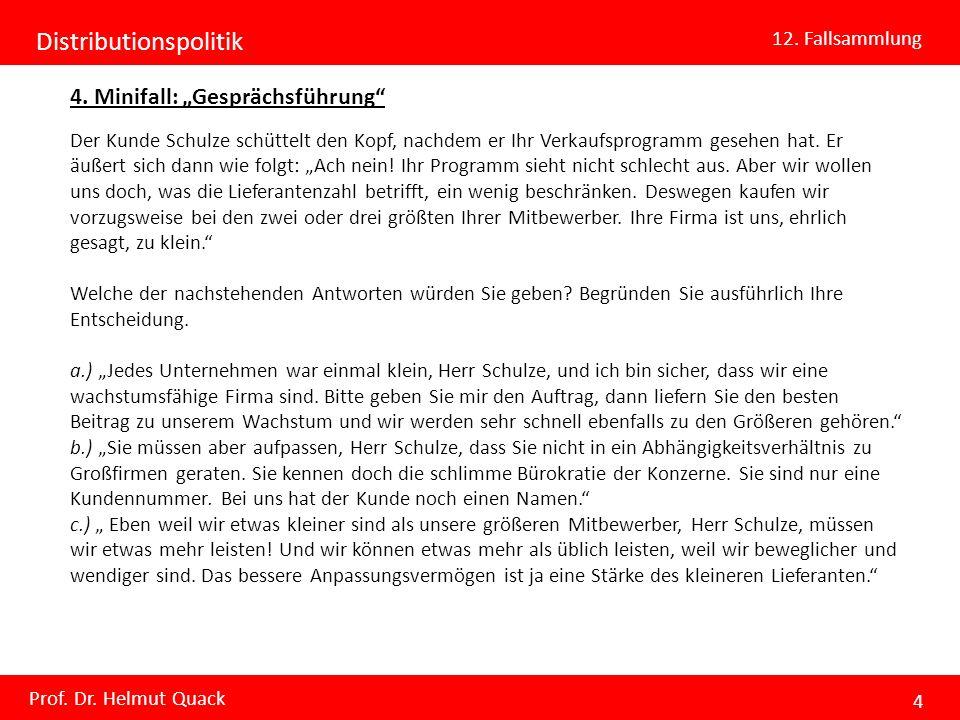 Distributionspolitik 12. Fallsammlung Prof. Dr. Helmut Quack 4 4. Minifall: Gesprächsführung Der Kunde Schulze schüttelt den Kopf, nachdem er Ihr Verk