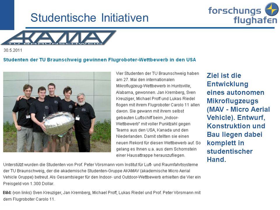 Studentische Initiativen Ziel ist die Entwicklung eines autonomen Mikroflugzeugs (MAV - Micro Aerial Vehicle). Entwurf, Konstruktion und Bau liegen da