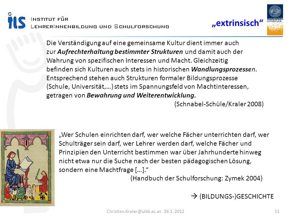 Christian.Kraler@uibk.ac.at 26.1. 2012 11 Die Verständigung auf eine gemeinsame Kultur dient immer auch zur Aufrechterhaltung bestimmter Strukturen un