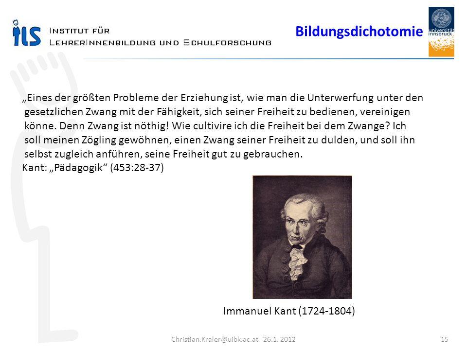 Christian.Kraler@uibk.ac.at 26.1. 2012 15 Eines der größten Probleme der Erziehung ist, wie man die Unterwerfung unter den gesetzlichen Zwang mit der