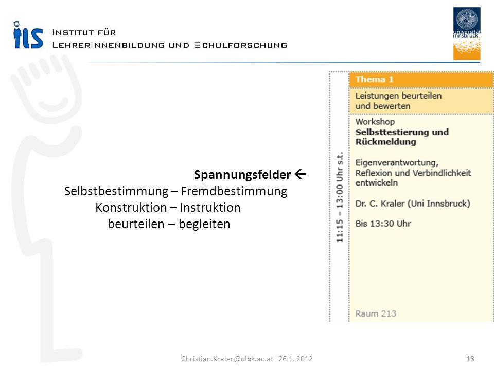 Christian.Kraler@uibk.ac.at 26.1. 2012 18 Spannungsfelder Selbstbestimmung – Fremdbestimmung Konstruktion – Instruktion beurteilen – begleiten