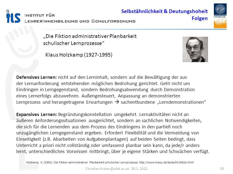 Christian.Kraler@uibk.ac.at 26.1. 2012 19 Die Fiktion administrativer Planbarkeit schulischer Lernprozesse Defensives Lernen: nicht auf den Lerninhalt