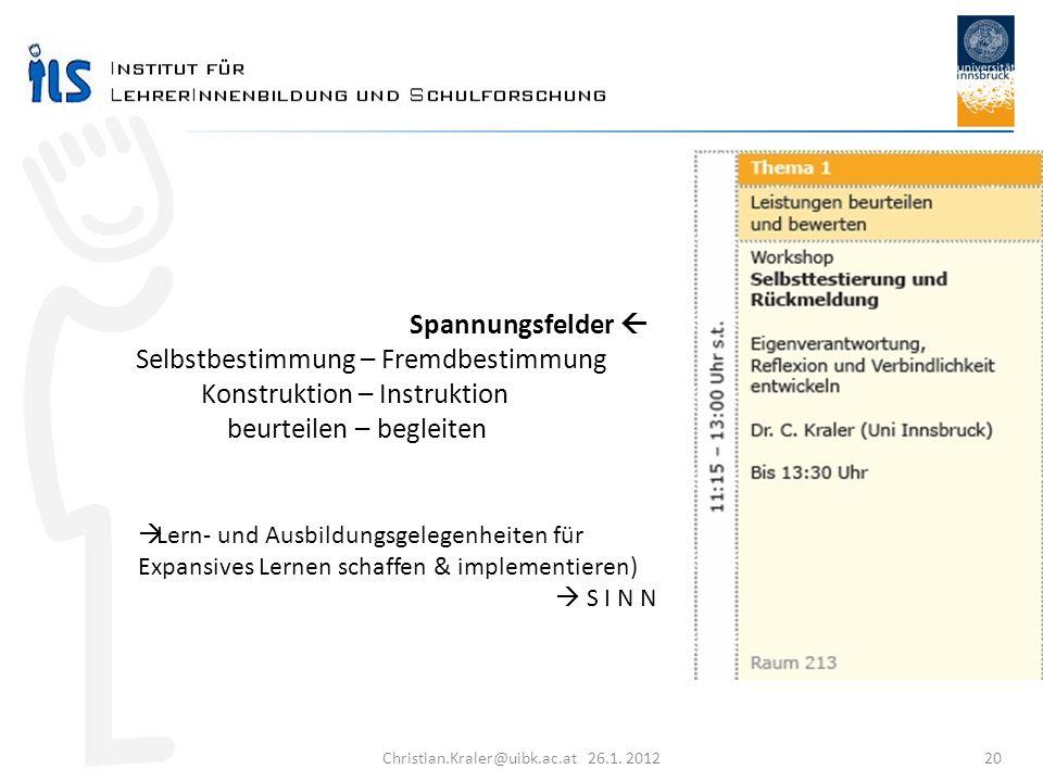 Christian.Kraler@uibk.ac.at 26.1. 2012 20 Spannungsfelder Selbstbestimmung – Fremdbestimmung Konstruktion – Instruktion beurteilen – begleiten Lern- u