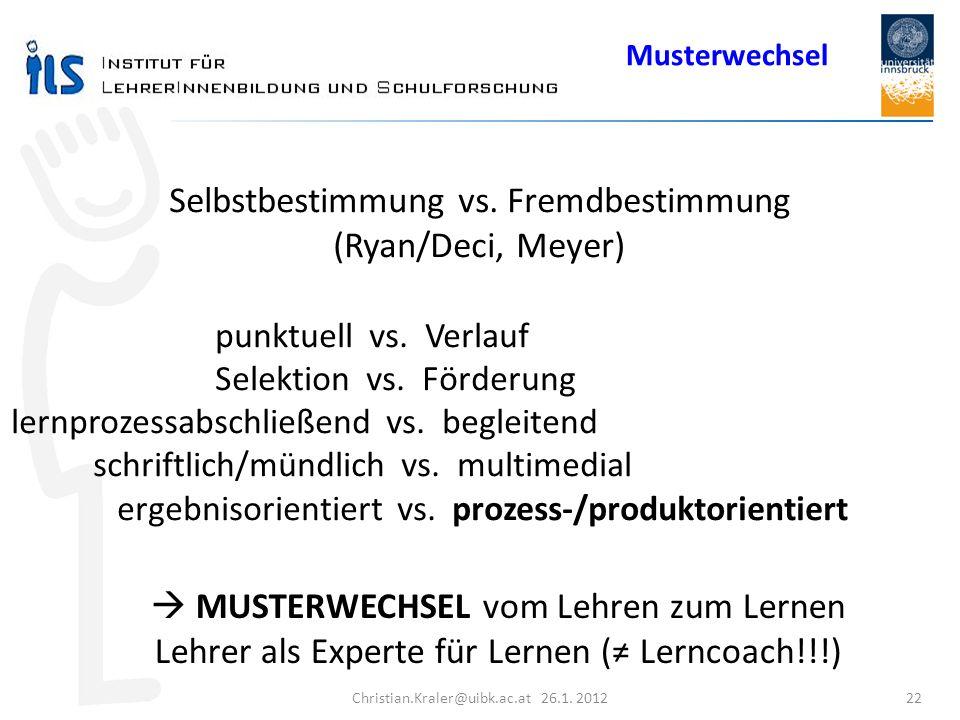 Christian.Kraler@uibk.ac.at 26.1. 2012 22 Selbstbestimmung vs. Fremdbestimmung (Ryan/Deci, Meyer) punktuell vs. Verlauf Selektion vs. Förderung lernpr