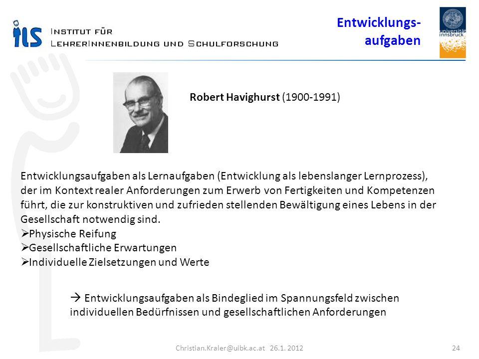 Christian.Kraler@uibk.ac.at 26.1. 2012 24 Robert Havighurst (1900-1991) Entwicklungsaufgaben als Lernaufgaben (Entwicklung als lebenslanger Lernprozes