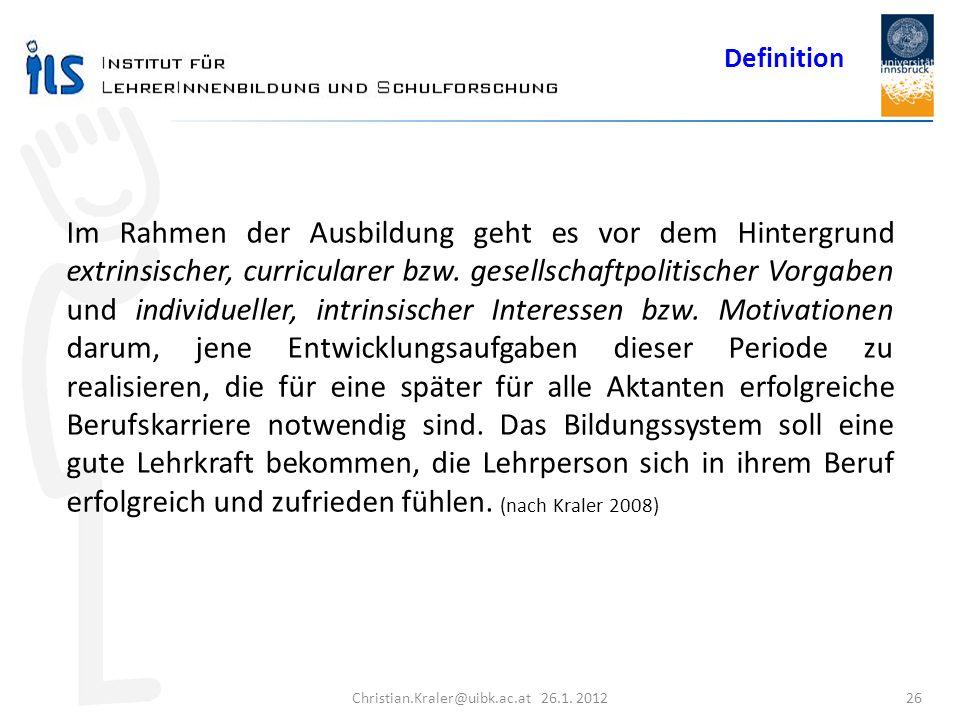 Christian.Kraler@uibk.ac.at 26.1. 2012 26 Im Rahmen der Ausbildung geht es vor dem Hintergrund extrinsischer, curricularer bzw. gesellschaftpolitische