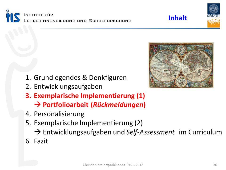 Christian.Kraler@uibk.ac.at 26.1. 2012 30 Inhalt 1.Grundlegendes & Denkfiguren 2.Entwicklungsaufgaben 3.Exemplarische Implementierung (1) Portfolioarb