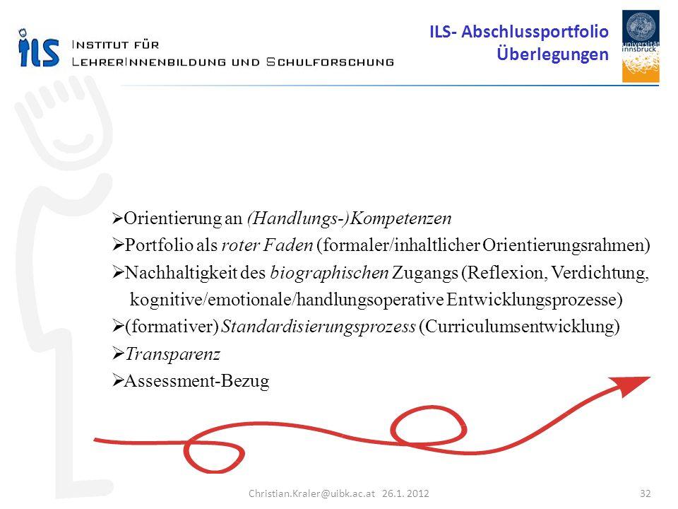 Christian.Kraler@uibk.ac.at 26.1. 2012 32 Orientierung an (Handlungs-)Kompetenzen Portfolio als roter Faden (formaler/inhaltlicher Orientierungsrahmen