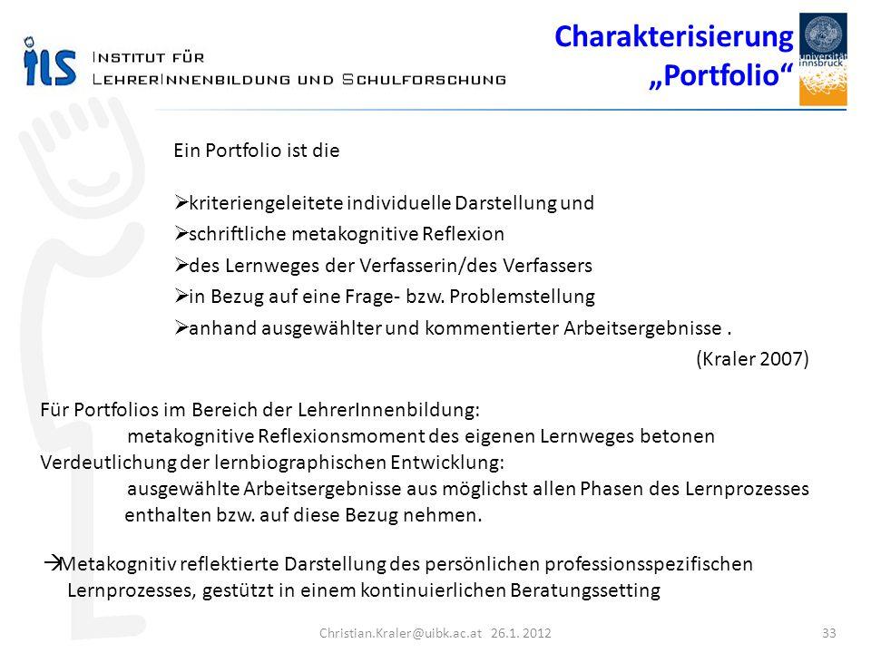 Christian.Kraler@uibk.ac.at 26.1. 2012 33 Metakognitiv reflektierte Darstellung des persönlichen professionsspezifischen Lernprozesses, gestützt in ei